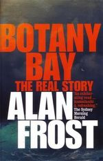 Botany Bay : The Real Story - Alan Frost