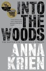 Into the Woods : The Battle for Tasmania's Forests - Anna Krien