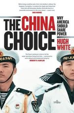The China Choice : Why America Should Share Power  - Hugh White