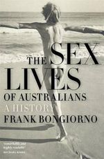 The Sex Lives of Australians : A History - Frank Bongiorno