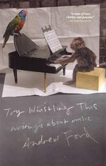 Try Whistling This : Writings About Music - Andrew Ford