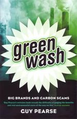 Greenwash : Big Brands and Carbon Scams - Guy Pearse