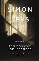 The Hall of Uselessness : Collected Essays - Simon Leys