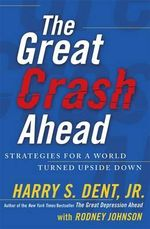 The Great Crash Ahead : Strategies for a World Turned Upside Down - Harry S. Dent Jr