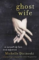 Ghost Wife : A Memoir of Love and Defiance - Michelle Dicinoski