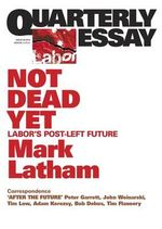 Quarterly Essay Issue 49 : On Labor and the Left - Mark Latham