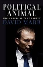 Political Animal : The Making of Tony Abbott - David Marr