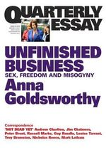 Unfinished Business : Sex, Freedom and Misogyny : Anna Goldsworthy on Women, Freedom and Misogyny - Anna Goldsworthy