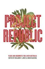 Project Republic : Plans and Arguments for a New Australia
