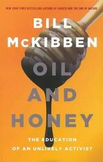 Oil and Honey : The Education of an Unlikely Activist - Bill McKibben