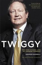 Twiggy : The High-stakes Life of Andrew Forrest - Andrew Burrell