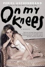 On My Knees : A Memoir - Aschenbrand Periel