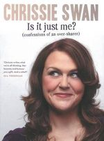 Is it just me? : Confessions of an Over-Sharer - Chrissie Swan