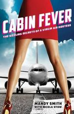 Cabin Fever : The Sizzling Secrets of a Virgin Air Hostess - Mandy Smith