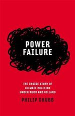 Power Failure : The Inside Story of Climate Politics Under Rudd and Gillard - Philip Chubb