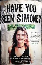 Have You Seen Simone? : The Story of an Unsolved Murder - Virginia Peters