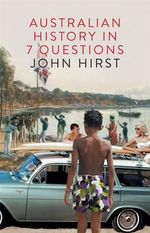 Australian History in 7 Questions - John Hirst