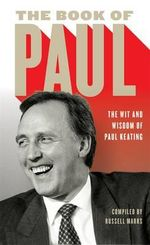 The Book of Paul : The Wit and Wisdom of Paul Keating