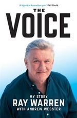 The Voice - Pre-order now for a signed copy!* : My Story  - Ray Warren