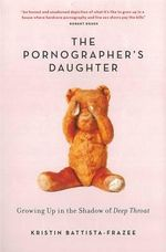 The Pornographer's Daughter : Growing Up in the Shadow of Deep Throat - Kristin Battista-Frazee