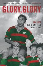 Glory, Glory - Order Now For Your Chance to Win!* : My Life - John Sattler