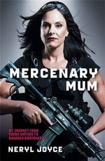 Mercenary Mum : My Journey from Young Mother to Baghdad Bodyguard - Neryl Joyce