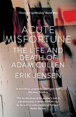 Acute Misfortune - No More Signed Copies : The Life and Death of Adam Cullen - Erik Jensen