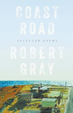 Coast Road : Selected Poems - Robert Gray