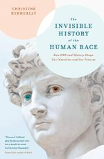 Invisible History of the Human Race : How DNA and History Shape Our Identities and Our Futures the - Christine Kenneally