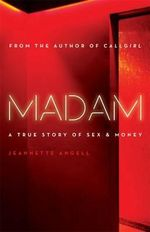 Madam : A True Story of Sex and Money - Jeannette Angell