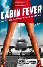Cabin Fever : The Sizzling Secrets of a Virgin Air Hostess - Smith Mandy