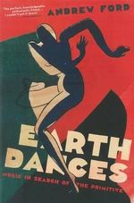 Earth Dances : Music in Search of the Primitive - Andrew Ford