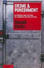 Crime and Punishment : Offenders and Victims in a Broken Justice System - Russell Marks
