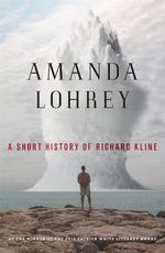 A Short History of Richard Kline : A Novel - Amanda Lohrey