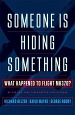 Someone is Hiding Something : What Happened to Flight MH370? - Richard Belzer