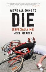 We're All Going to Die (Especially Me) : Essays by Joel Meares - Joel Meares