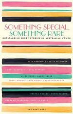 Something Special, Something Rare : Outstanding Short Stories by Australian Women - Black Inc. (Ed.)
