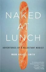 Naked at Lunch : Adventures of a Reluctant Nudist - Haskell Smith Mark