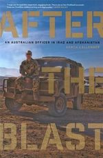 After the Blast : An Australian Officer in Iraq and Afghanistan - Garth Callender