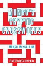 Mungo's Cryptic Crosswords : from the Saturday Paper - Mungo MacCallum