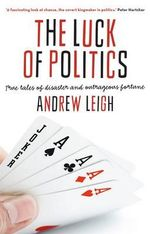 The Luck of Politics : True Tales of Disaster and Outrageous Fortune - Andrew Leigh