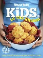 AWW Kids In the Kitchen : Australian Women's Weekly - Susan Tomnay