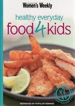 Healthy Everyday Food for Kids - The Australian Women's Weekly