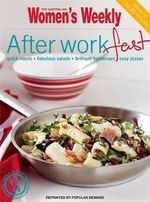 AWW : After work Fast : Quick Roast - Fabulous Salads - Brillant Barbecues - Easy Pizzas - Australian Women's Weekly
