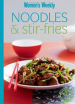 AWW : Noodles & Stir Fries - Australian Women's Weekly