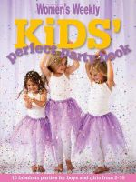 AWW Kid's Perfect Party Book : Australian Women's Weekly - Australian Women's Weekly