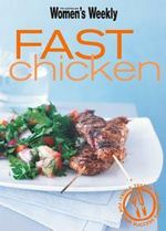 AWW : Fast Chicken :  Fast Chicken - Australian Women's Weekly