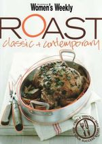 AWW : Roast : Classic + Contemporary - Australian Women's Weekly