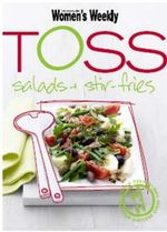AWW Toss : Salads & Stir-Fries : Australian Women's Weekly - Australian Women's Weekly