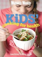 AWW : Kids' Cooking For Health - Australian Women's Weekly